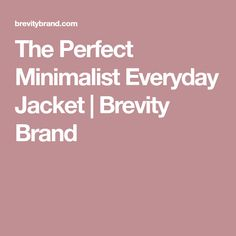The Perfect Minimalist Everyday Jacket | Brevity Brand