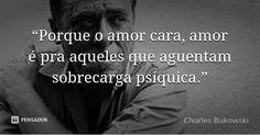 """""""Porque o amor cara, amor é pra aqueles que aguentam sobrecarga psíquica."""" —…"""
