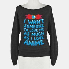 I Want Someone To Love Me As Much As I... | T-Shirts, Tank Tops, Sweatshirts and Hoodies | HUMAN
