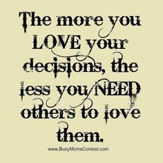 Love your decisions.........