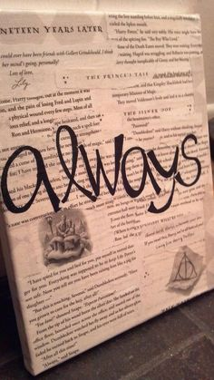 Harry Potter art on canvas. I made this using passages and pages from the books, modge-podging them to canvas along with a really good handwritten quote from the books. This one comes from Snape in reference to his love for Lily Evans.