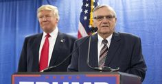 Trump Joe Arpaio have become poster children for the left