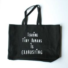 """Teaching Tiny Humans is Exhausting"" Tote"