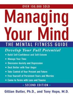 Managing Your Mind:The Mental Fitness Guide by Tony Hope. $13.23. Publisher: Oxford University Press, USA; 2 edition (March 8, 2007). Author: Gillian Butler. 545 pages
