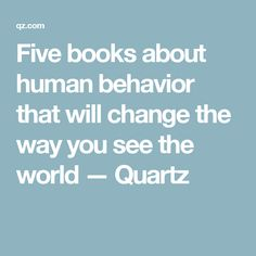 Five books about human behavior that will change the way you see the world — Quartz