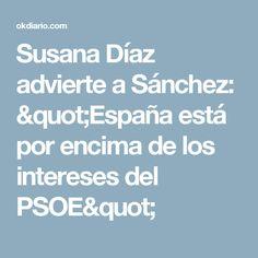 """Susana Díaz advierte a Sánchez: """"España está por encima de los intereses del PSOE"""""""
