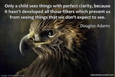 Only a child sees things with perfect clarity - Douglas Adams quote with image by Frank Grisdale Poetry Quotes, Me Quotes, Serenity Now, Douglas Adams, Guide To The Galaxy, Creativity Quotes, Clever Quotes, Life Quotes To Live By, Life Words
