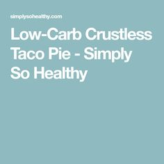 Low-Carb Crustless Taco Pie - Simply So Healthy