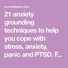 21 anxiety grounding techniques to help you cope with stress, anxiety, panic and PTSD. From Kate White. Treating Anxiety Blog.