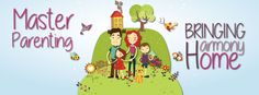 Master Parenting - positive parenting to bring harmony into your home