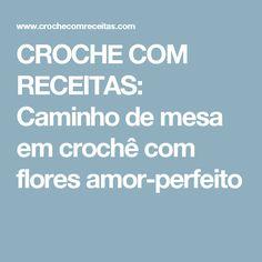 CROCHE COM RECEITAS: Caminho de mesa em crochê com flores amor-perfeito