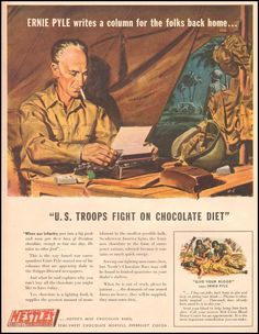 """Ernie Pyle writes a column for the folks back home...""""U.S. Troops Fight on a Chocolate Diet,"""" Nestle's Chocolate, Life 10/11/1943"""