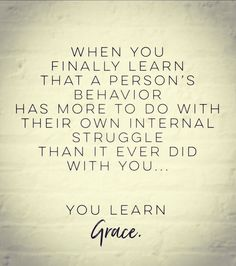 """Wisdom sent from my mom.how true this one is. Great Quotes, Quotes To Live By, Me Quotes, Motivational Quotes, Quotes On Grace, Inspirational Quotes About Family, Finding Peace Quotes, Work Quotes, Strong Quotes"