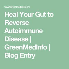 Heal Your Gut to Reverse Autoimmune Disease | GreenMedInfo | Blog Entry