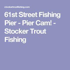61st Street Fishing Pier - Pier Cam! - Stocker Trout Fishing