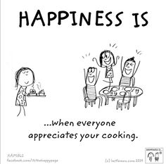 Happiness is when everyone appreciates your cooking Happy Love, Make Me Happy, Are You Happy, Happy Moments, Happy Thoughts, Food Quotes, Life Quotes, Cute Happy Quotes, Best Quotes