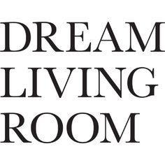 Dream Living Room Text ❤ liked on Polyvore featuring text and words