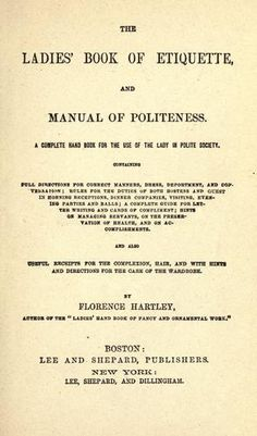 The ladies' book of etiquette, and manual of politeness : a complete handbook for the use of the lady in polite society Belle Epoque, Ettiquette For A Lady, Etiquette And Manners, Good Manners, Finishing School, Victorian Era, Edwardian Era, The Borrowers, Books To Read
