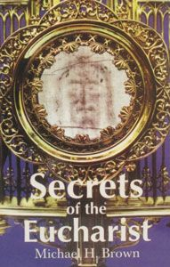 SECRETS OF THE EUCHARIST by MICHAEL H. BROWN. $6.95