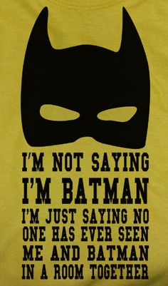 "Funny Bat man quote saying Im Not Saying Im Batman T-shirt Various Colors and Sizes ""Taylor"""
