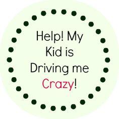Help my kid is driving me crazy