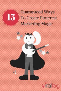 15 Guaranteed Ways to Create Pinterest Marketing Magic