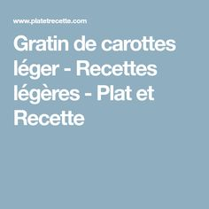 Gratin de carottes léger - Recettes légères - Plat et Recette