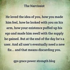 To the Narcissist you were a 'thing', like a prop in a movie...I know it is hard to believe that you were never loved, however, the sooner you can understand that, the sooner you can move on to your recovery. - Mary A. Faher/THE CEMENT BENCH