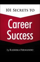 """101 Secrets to Career Success by Rashika Fernando. Most career books discuss specific areas of the career, such as interview techniques and writing a good resume. Very few books actually talk about what to do once you """"do"""" get the job. It is vital that people manage their careers."""