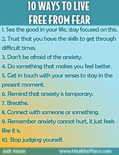 Ten Ways to Live Free from Fear - Practice these every day and you will live free from fear. - www.healthyplace.com/blogs/anxiety-schmanxiety/2012/09/ten-ways-to-live-free-of-fear/ - #Fear #Anxiety #FreeFromFear #HealthyPlace