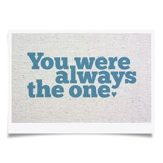 .you were always the one :*