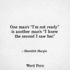 One mans I'm not ready is another mans I knew the second I saw her