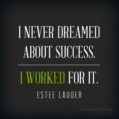 """I never dreamed about success. I worked for it."" — Este Lauder #quote #success"
