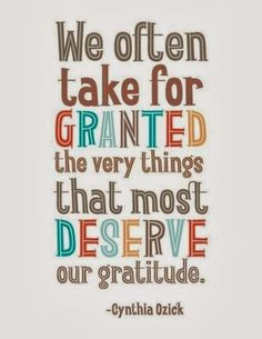 """Being Grateful Quotes - """"We often take for granted the very things that most deserve"""