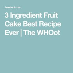 3 Ingredient Fruit Cake Best Recipe Ever | The WHOot