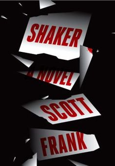 Shaker : A Novel by Scott Frank