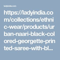 https://ladyindia.com/collections/ethnic-wear/products/urban-naari-black-colored-georgette-printed-saree-with-blouse-piece