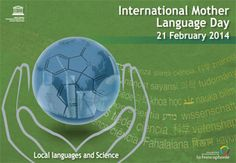 """Let us all join forces to promote linguistic diversity and multilingualism as a key element in our efforts to build a better world and a life of dignity for all.""      Secretary-General Ban Ki-moon Message for International Mother Language Day 2014"