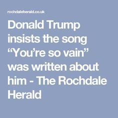 """Donald Trump insists the song """"You're so vain"""" was written about him - The Rochdale Herald"""