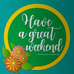 Good Morning, Have a great Weekend.