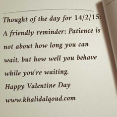 Thought of the day for 14/2/15: A friendly reminder: Patience is not about how long you can wait, but how well you behave while you're waiting. Happy Valentine Day www.khalidalqoud.com #GCC #Bahrain...
