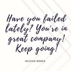 Have you failed lately? You're in good company! Keep going forward! #LeadWithLove #FailForward #success #careerquotes