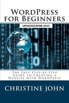 WordPress for Beginners: The Easy Step-By-Step Guide to Creating a Website with