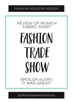 This month I went to one of the top fabric and manufacture sourcing fairs in Europe, here's my rundown of the benefits of visiting the trade show.