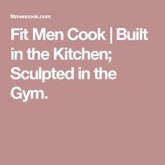 Fit Men Cook | Built in the Kitchen; Sculpted in the Gym.