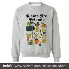 Plants Are Friend Sweatshirt