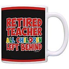Retirement Gifts Retired Teacher All Children Left Behind Coworker Gift Coffee Mug Tea Cup Black
