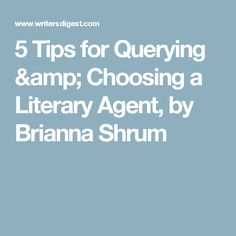 5 Tips for Querying & Choosing a Literary Agent, by Brianna Shrum