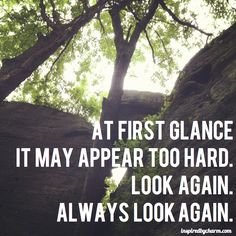 Always look again.