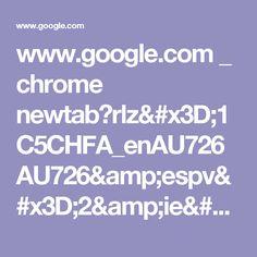 www.google.com _ chrome newtab?rlz=1C5CHFA_enAU726AU726&espv=2&ie=UTF-8
